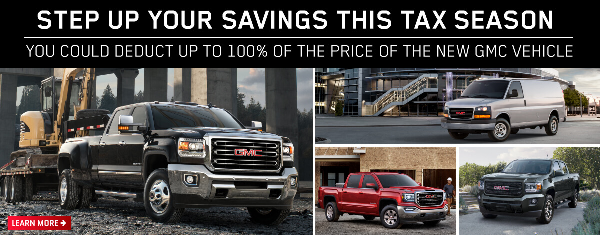 Step up your savings this Tax Season. You could deduct up to 100% of the price of the new GMC vehicle.