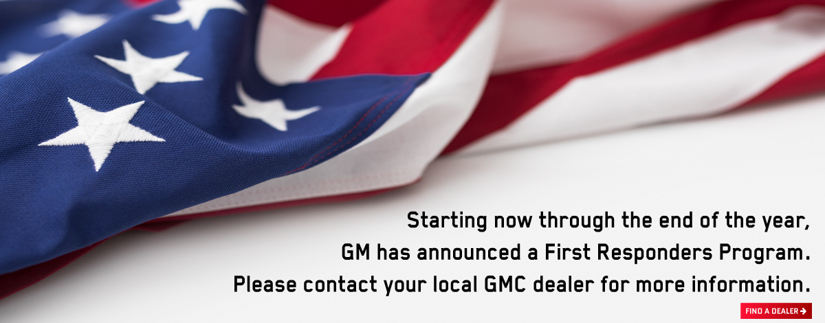 Starting now through the end of the year, GM has announced a First Responders Program. Please contact your local GMC dealer for more information.